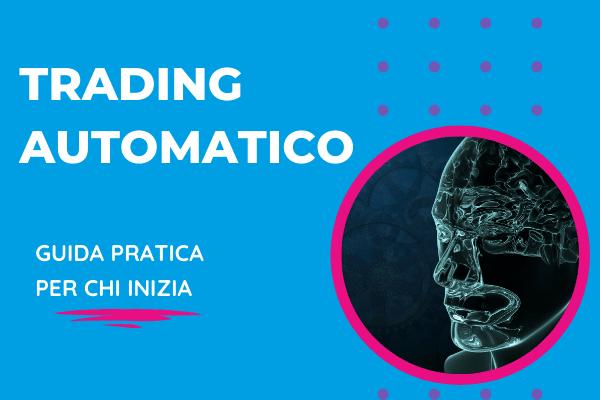 guida completa al trading automatico: cos'è, come funziona, quali piattaforme sono compatibili e esempi - A cura di Giocareinborsa.net
